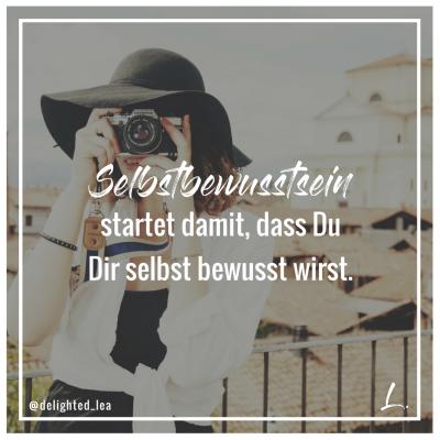 """""""Selbstbewusstsein startet damit, dass Du Dir selbst bewusst wirst."""" - Lea Ernst"""