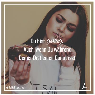"""""""Du bist genug. Auch, wenn Du während Deiner Diät einen Donut isst."""" - Lea Ernst"""