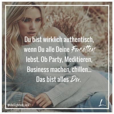 """""""Du bist wirklich authentisch, wenn Du alle Deine Facetten lebst. Ob Party, Meditieren, Business, chillen... Das bist alles Du."""" - Lea Ernst"""