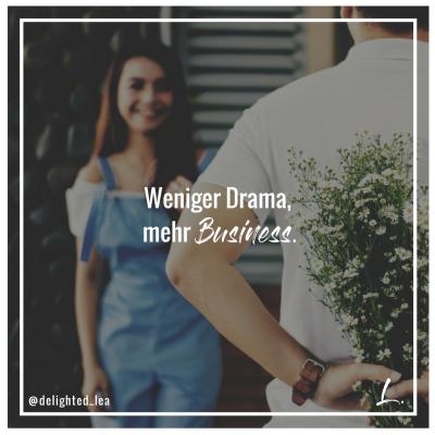 """""""Weniger Drama, mehr Business."""" - Lea Ernst"""