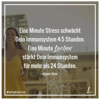 """""""Eine Minute Stress schwächt Dein Immunsystem 4-5 Stunden. Eine Minute Lachen stärkt Dein Immunsystem für mehr als 24 Stunden."""" - Organic Olivia"""