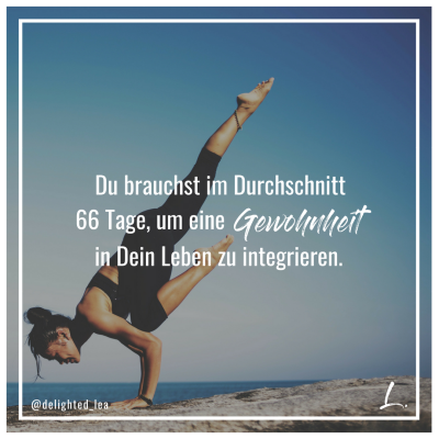 """""""Du brauchst im Durchschnitt 66 Tage, um eine Gewohnheit in Dein Leben zu integrieren."""" - Lea Ernst"""