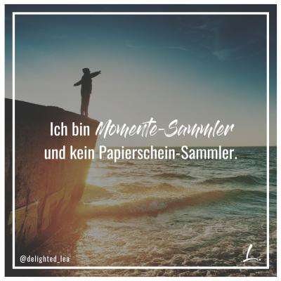 """""""Ich bin Momente-Sammler und kein Papierschein-Sammler."""" - Lea Ernst"""