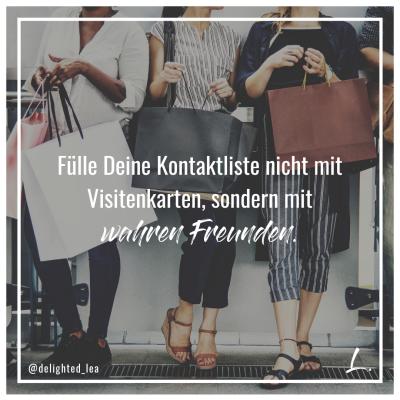 """""""Fülle Deine Kontaktliste nicht mit Visitenkarten, sondern mit wahren Freunden."""" - Lea Ernst"""