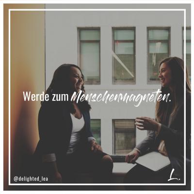 """""""Werde zum Menschenmagneten."""" - Lea Ernst"""