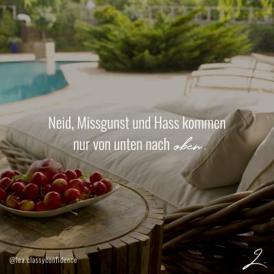 """""""Neid, Missgunst und Hass kommen nur von unten nach oben."""" - Lea Ernst"""
